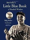 Bob Feller's Little Blue Book of Baseball Wisdom