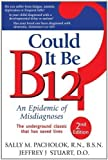 Could it be B12?: An Epidemic of Misdiagnoses by Pacholok, Sally M., Stuart, Jeffrey J. 2nd (second) Edition (2011)