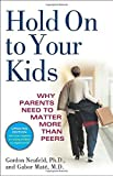 img - for Hold On to Your Kids: Why Parents Need to Matter More Than Peers by Gordon Neufeld (2006-08-15) book / textbook / text book