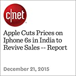 Apple Cuts Prices on Iphone 6s in India to Revive Sales -- Report | Lance Whitney
