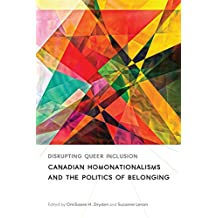 Disrupting Queer Inclusion: Canadian Homonationalisms and the Politics of Belonging (Sexuality Studies)