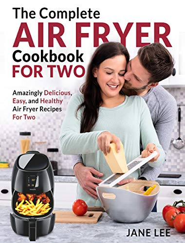 Air Fryer Cookbook For Two: The Complete Air Fryer Cookbook – Amazingly Delicious, Easy, and Healthy Air Fryer Recipes For Two by Jane Lee