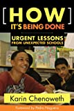 How It's Being Done : Urgent Lessons from Unexpected Schools, Chenoweth, Karin, 1934742287