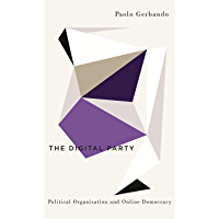 The Digital Party: Political Organisation and Online Democracy (Digital Barricades) (English Edition)