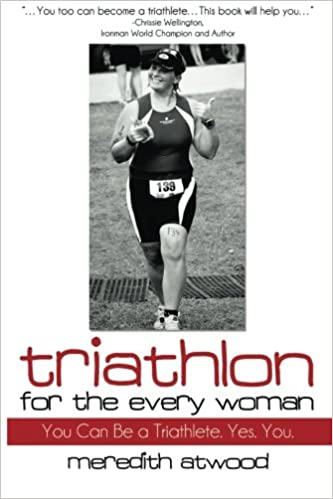 Triathlon for the Every Woman: You Can Be a Triathlete  Yes