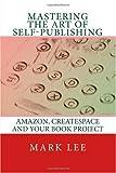 Mastering the Art of Self-Publishing, Mark Lee, 1449927823