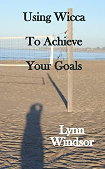 Using Wicca To Achieve Your Goals (Wiccan Goal Setting Book 1) by [Windsor, Lynn]