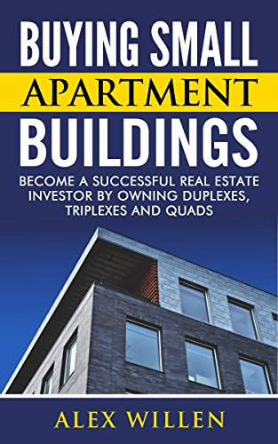 - Buying Small Apartment Buildings: Become a Successful Real Estate Investor by Owning Duplexes, Triplexes and Quads