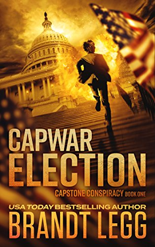 CapWar ELECTION (CapStone Conspiracy Book 1) by [Legg, Brandt]