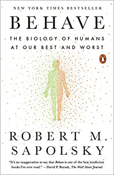 Behave: The Biology of Humans at Our Best and Worst por [Sapolsky, Robert M.]