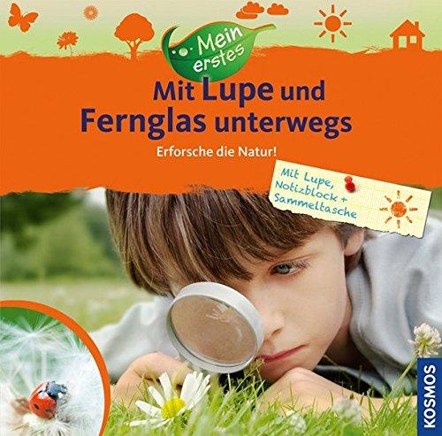 Mein erstes ... Mit Lupe und Fernglas unterwegs: Erforsche die Natur!