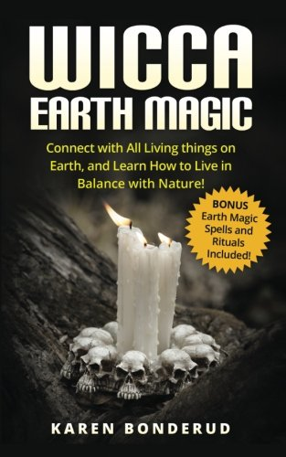 Download Wicca Earth Magic: Connect with All Living things on Earth, and Learn How to Live in Balance with Nature! Bonus Earth Magic Spells and Rituals Included! pdf epub