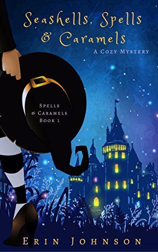 Seashells, Spells & Caramels: A Cozy Witch Mystery by [Johnson, Erin]