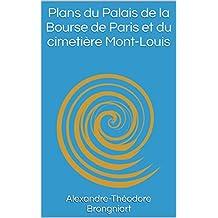Plans du Palais de la Bourse de Paris et du cimetière Mont-Louis (Récit Historique) (French Edition)