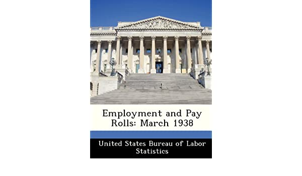 Employment and pay rolls: march 1938: united states bureau of labor