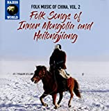 Folk Music of China, Vol. 2 - Folk Songs of Inner Mongolia and Heilongjiang