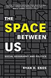 "Ryan D. Enos, ""The Space Between Us: Social Geography and Politics"" (Cambridge UP, 2017)"