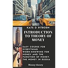 Introduction to theory of money: Easy course for everything worh-knowing for money and the function of money. The money in Russia (Money theory)