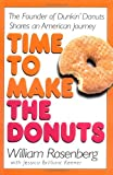Time to Make the Donuts: The Founder of Dunkin Donuts Shares an American Journey
