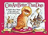 Cats Are Better Than Dogs: From a Cat's Eye View