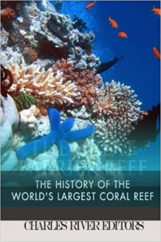 The great barrier reef the history of the worlds largest coral the great barrier reef the history of the worlds largest coral reef charles river editors 9781508676744 amazon books sciox Image collections