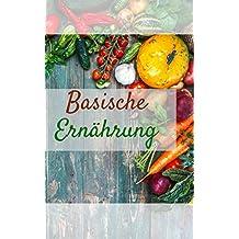 Basische Ernährung: Bringen Sie Ihren Säure Basen Haushalt auf Vordermann und lernen Sie die Geheimnisse der Säure Basen Balance kennen! (Basische Diät, ... fasten fit, entgiften) (German Edition)