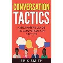 Conversation Tactics: A beginners guide To Conversation Tactics