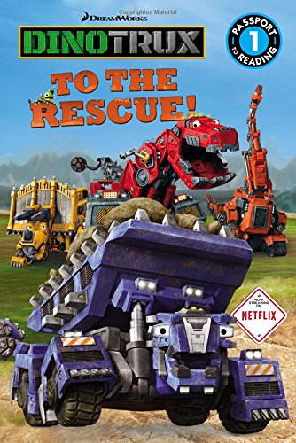 Dinotrux: To the Rescue! (Passport to Reading Level 1)