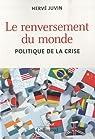 Le renversement du monde: Politique de la crise par Juvin