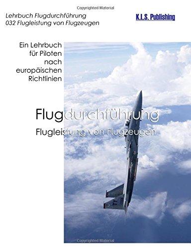 Read Online Flugleistung von Flugzeugen (SW-Version): 032 Performance of Aeroplanes - ein Lehrbuch für Piloten nach europäischen Richtlinien (German Edition) pdf