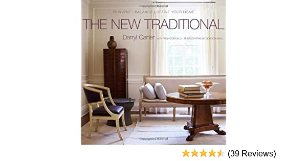 The New Traditional: Reinvent Balance Define Your Home: Darryl Carter:  9780307408655: Amazon.com: Books