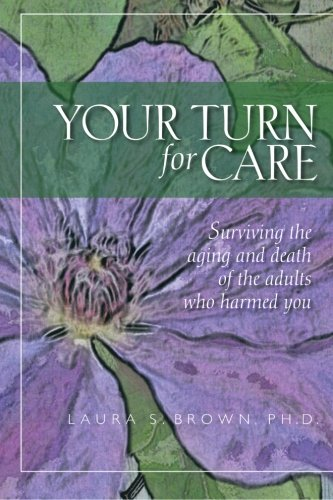 your-turn-for-care-surviving-the-aging-and-death-of-the-adults-who-harmed-you