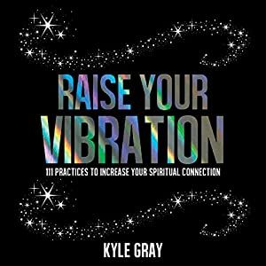 Download audiobook Raise Your Vibration: 111 Practices to Increase Your Spiritual Connection