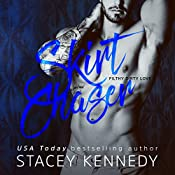 Skirt Chaser: Filthy Dirty Love, Book 2 | Stacey Kennedy