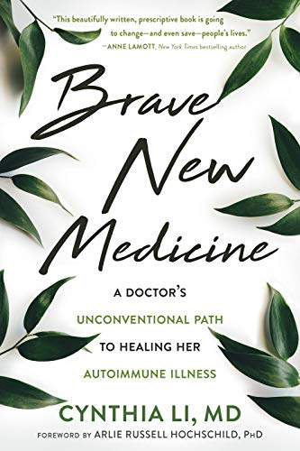 Contested Medicine - Brave New Medicine: A Doctor's Unconventional Path to Healing Her Autoimmune Illness