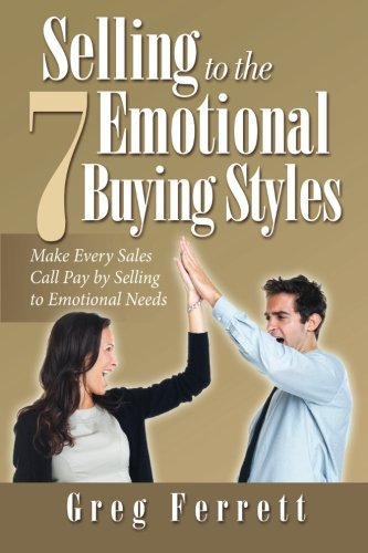 Selling to the Seven Emotional Buying Styles: Make Every Sales Call Pay by Selling to Emotional Needs pdf epub