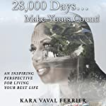 28,000 Days…Make Yours Count! | Kara Vaval Ferrier