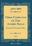 Obras Completas de Don Andrés Bello, Vol. 4: Gramática de la Lengua Castellana (Classic Reprint) (Spanish Edition)