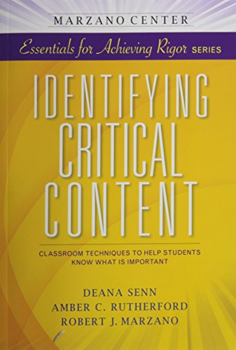 Identifying Critical Content: Classroom Techniques to Help Students Know What is Important (Marzano Center Essentials for Achieving Rigor)