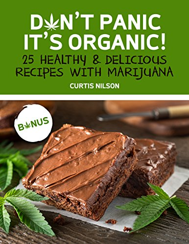 Don't panic it's organic!: 25 Healthy & Delicious Recipes with Marijuana by Curtis Nilson