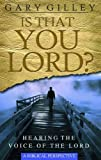 Is That You Lord?: Hearing the Voice of the Lord, a Biblical Perspective by Gary E. Gilley (2007-04-01)