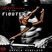The Ballerina & The Fighter: The Ballerina Series, Book 1 | Ursula Sinclair