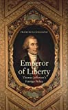 Emperor of Liberty: Thomas Jefferson's Foreign Policy (The Lewis Walpole Series in Eighteenth-Century Culture and History)