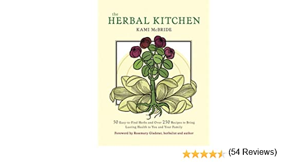 The herbal kitchen 50 easy to find herbs and over 250 recipes to the herbal kitchen 50 easy to find herbs and over 250 recipes to bring lasting health to you and your family kindle edition by kami mcbride fandeluxe Ebook collections