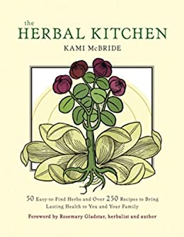 The herbal kitchen 50 easy to find herbs and over 250 recipes to the herbal kitchen 50 easy to find herbs and over 250 recipes to fandeluxe Ebook collections
