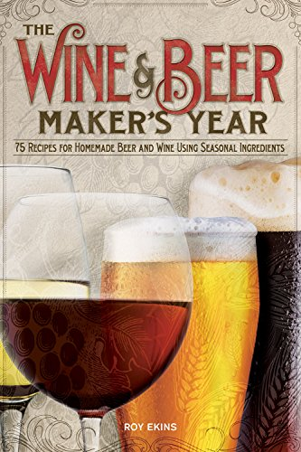 The Wine and Beer Maker's Year: 75 Recipes for Homemade Beer and Wine Using Seasonal Ingredients (Fox Chapel Publishing) Guide to Winemaking & Brewing Beer, Lager, Liqueur, & Fortified Wine by Season ()