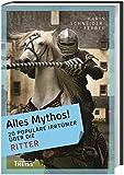 Alles Mythos! 20 populäre Irrtümer über die Ritter