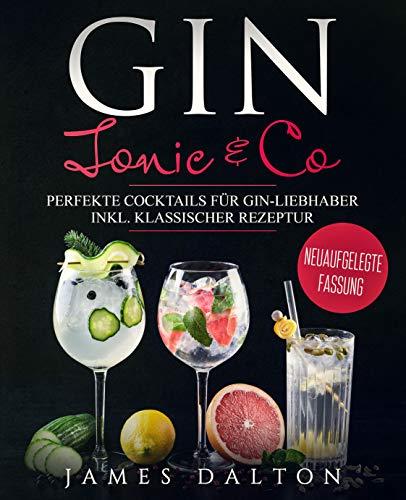 Gin, Tonic & Co.: Perfekte Cocktails für Gin-Liebhaber inkl. klassischer Rezeptur (German Edition)