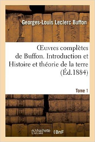 Livres gratuits Oeuvres complètes de Buffon. Tome 1 Introduction et Histoire et théorie de la terre pdf ebook