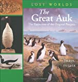 The Great Auk: The Extinction of the Original Penguin (Lost Worlds)